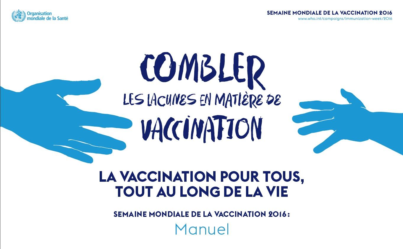 b9de76ffccd9f6 Semaine mondiale de la vaccination 2016. La vaccination pour tous, tout au  long de la vie. Manuel Organisation mondiale de la santé (OMS), 2016, np.